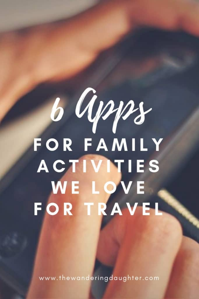 Six Apps For Family Activities We Love For Family Travel | The Wandering Daughter