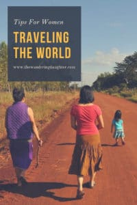 Tips For Women Traveling The World | The Wandering Daughter