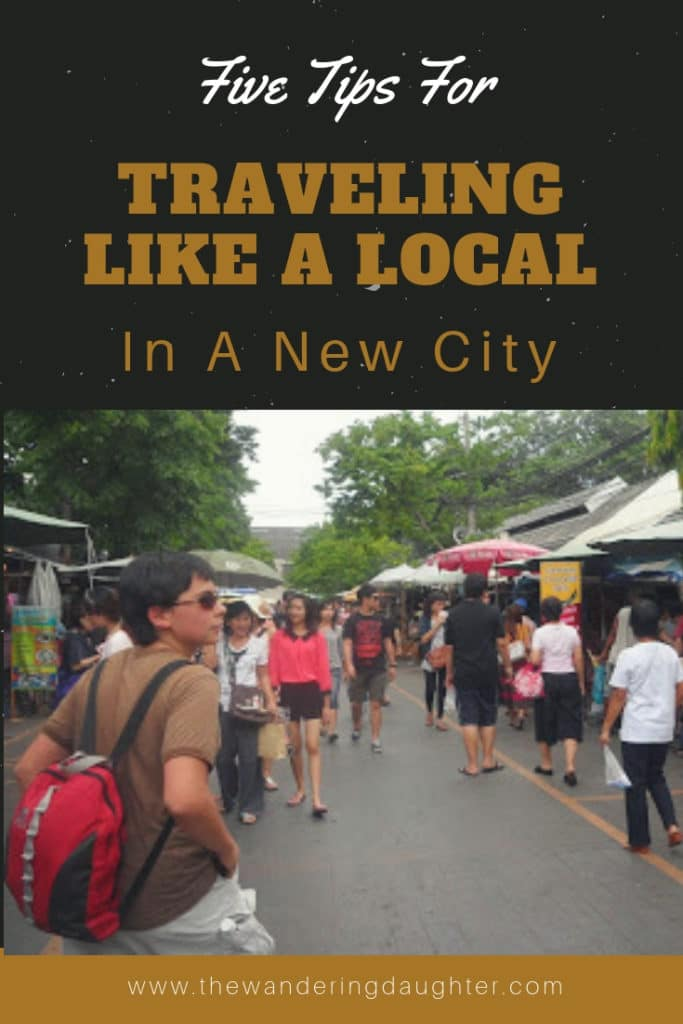 Five Tips For Traveling Like A Local In A New City | The Wandering Daughter
