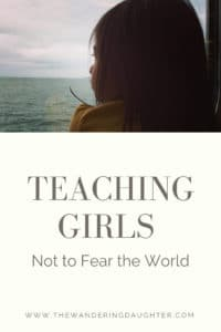 Teaching Girls Not to Fear the World   The Wandering Daughter