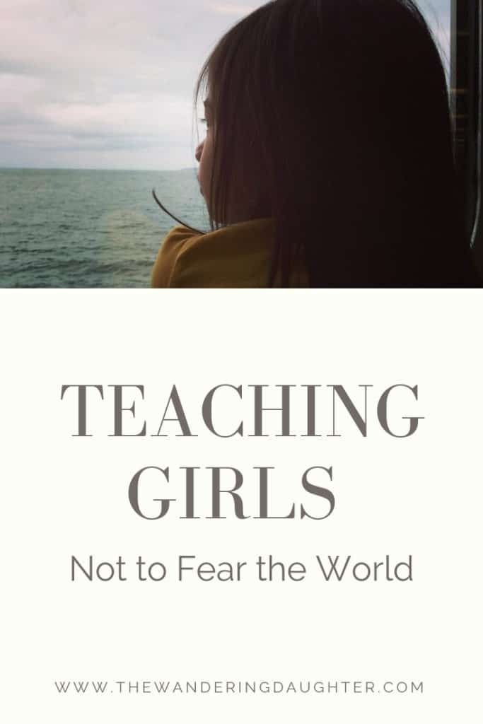 Teaching Girls Not to Fear the World | The Wandering Daughter | Tips for teaching girls to become fearless travelers.