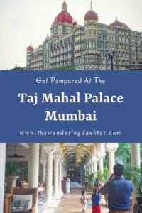 Get Pampered at the Taj Mahal Palace Mumbai   The Wandering Daughter