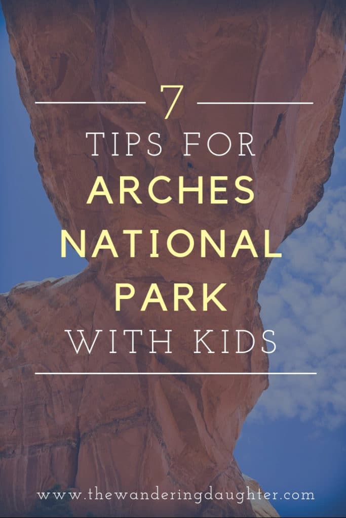 7 Tips For Arches National Park With Kids | The Wandering Daughter | Tips for visiting Arches National Park with kids