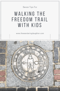 Seven Tips For Walking The Freedom Trail With Kids - The Wandering Daughter