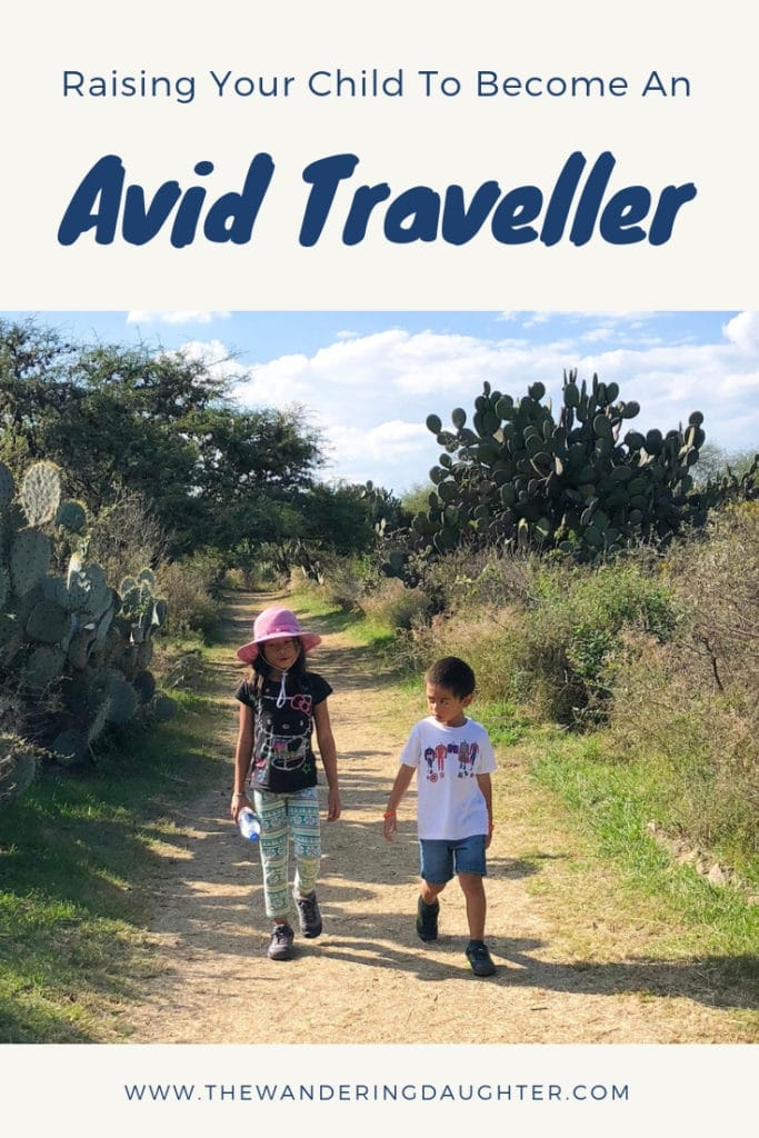 Raising Your Child To Become An Avid Traveller | The Wandering Daughter |  Raising kids to become an avid traveller is not as hard as you think. Here are tips to encourage kids to live the life of a traveller. #familytravel #avidtraveller #raisingkids