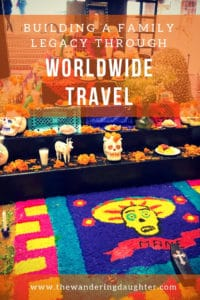 Building a family legacy through worldwide travel | The Wandering Daughter