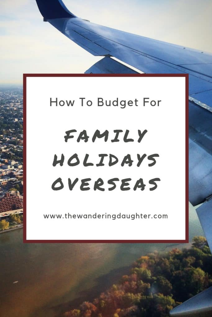 How to Budget For Family Holidays Overseas | The Wandering Daughter