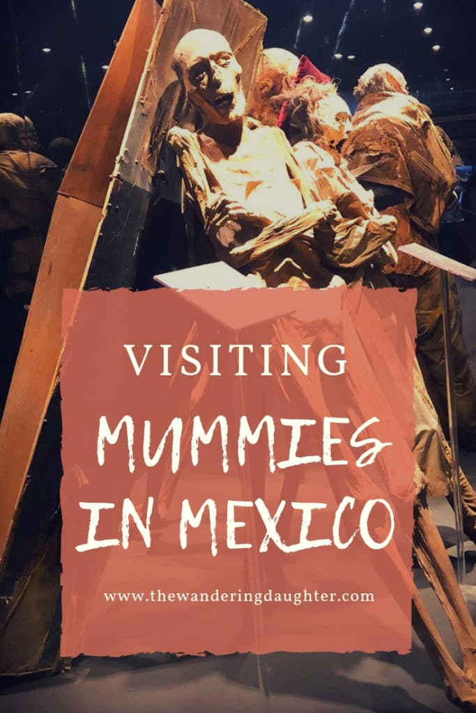 Visiting Mummies in Mexico | The Wandering Daughter
