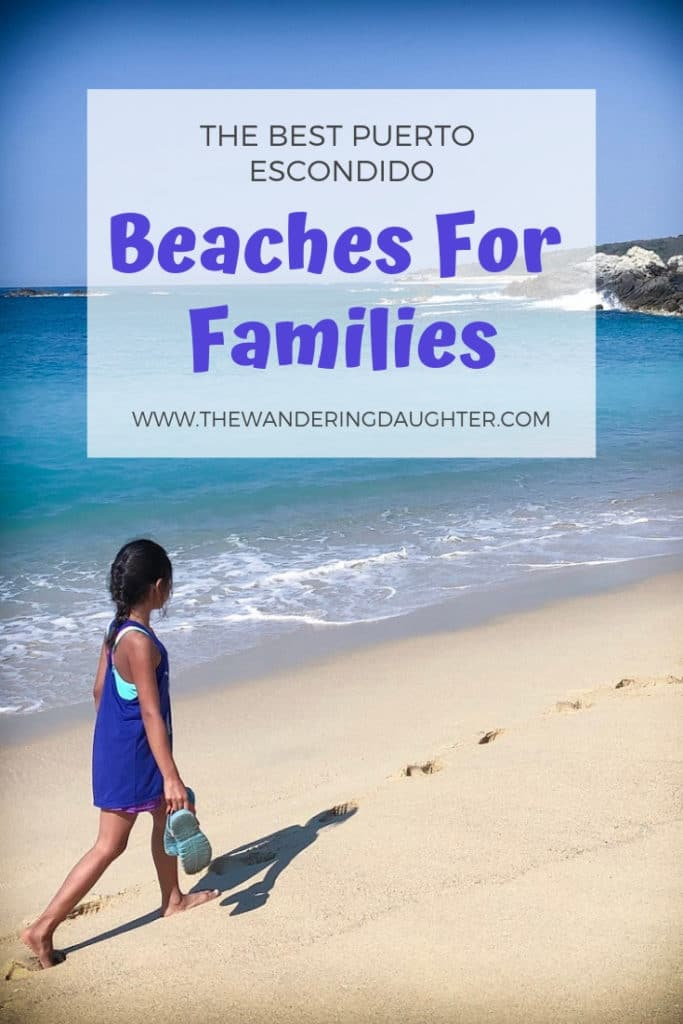 The Best Puerto Escondido Beaches For Families | The Wandering Daughter |  Discovering the best beaches of Puerto Escondido for families #familytravel #beaches #PuertoEscondido #Mexico