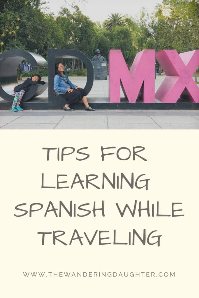 Tips For Learning Spanish While Traveling | The Wandering Daughter |  Helpful tips for learning Spanish while traveling through Spanish-speaking countries. Tips for teaching Spanish to kids, and the best method to learn Spanish #travel #Spanish #Mexico #languagelearning