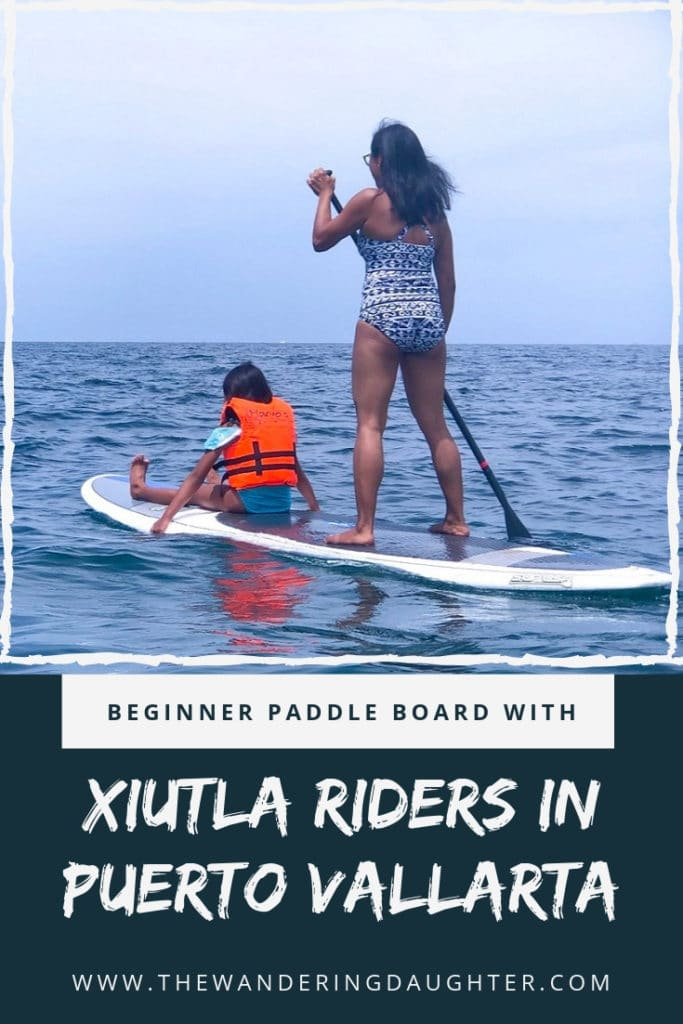 Beginner Paddle Board Lessons With Xiutla Riders In Puerto Vallarta | The Wandering Daughter |  Taking beginner paddle board lessons in Puerto Vallarta with Xiutla Riders Ecoadventures. Plus tips for beginner paddle board lessons.  #paddleboard #Mexico #PuertoVallarta