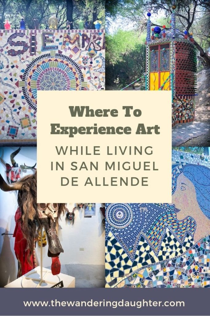 Where To Experience Art While Living In San Miguel De Allende | The Wandering Daughter |  Where to experience San Miguel de Allende art if you're visiting or living in San Miguel de Allende.  #Mexico #SanMigueldeAllende #art