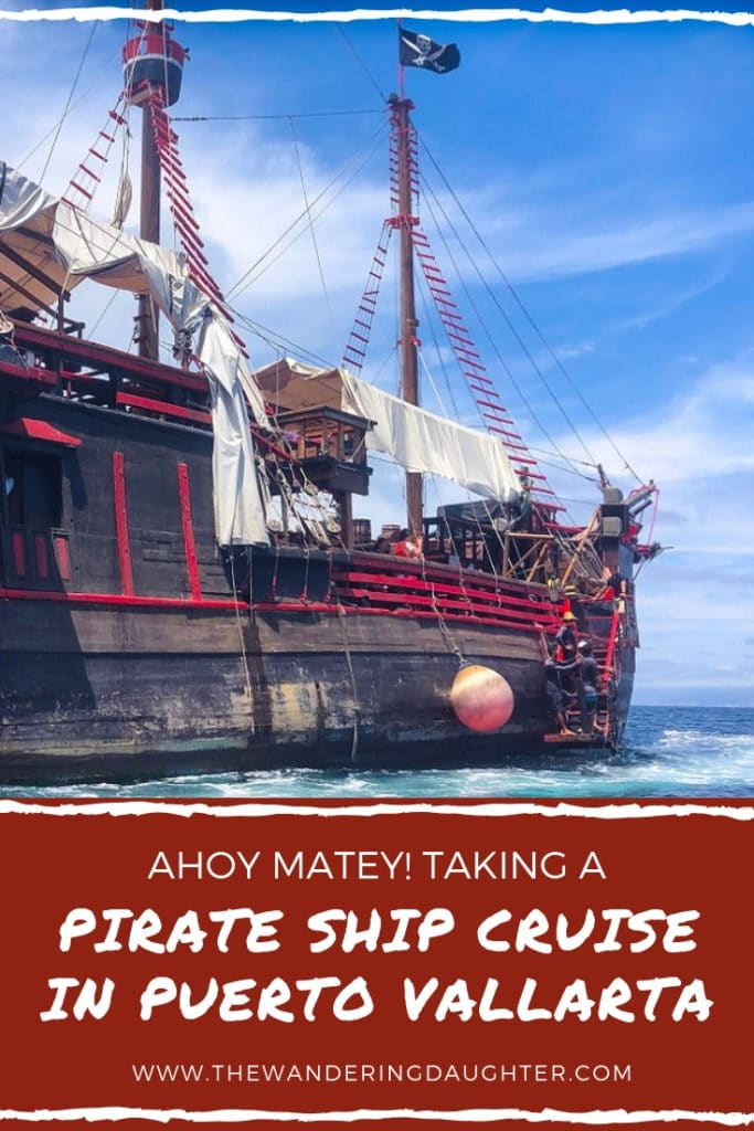 Ahoy Matey! Taking A Pirate Ship Cruise In Puerto Vallarta | The Wandering Daughter |  Taking a pirate ship cruise in Puerto Vallarta with kids. What to expect when taking a cruise on the Puerto Vallarta pirate ship. #pirateshipcruise #Mexico #PuertoVallarta