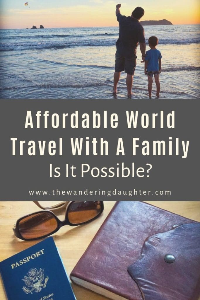 Affordable World Travel With A Family: Is It Possible? | The Wandering Daughter | A mother looks at the cost to travel the world, and contemplates whether affordable world travel is achievable for a family. #familytravel #travelbudget