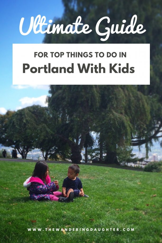 Ultimate Guide For Top Things To Do In Portland With Kids | The Wandering Daughter